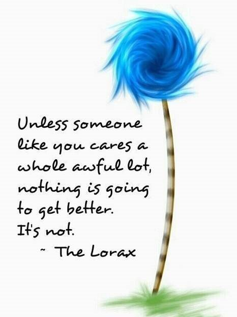 Blue fuzzy flower. Quote: Unless someone like you cares a whole awful lot, nothing is going to get better. It's not